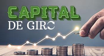 Capital de Giro: Entenda mais sobre um dos conceitos mais importantes na gestão financeira