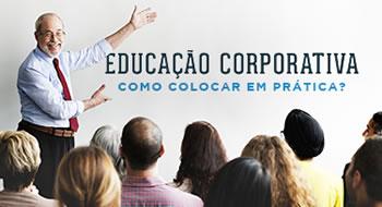 Como colocar em prática a Educação Corporativa?