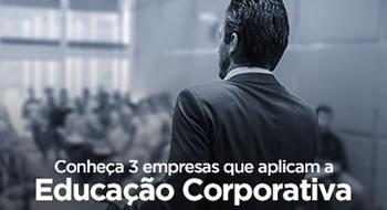 Conheça 3 empresas que aplicam educação corporativa